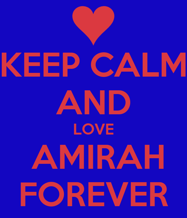 KEEP CALM AND LOVE  AMIRAH FOREVER