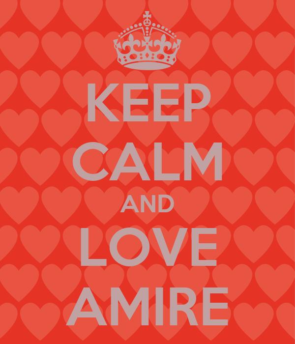 KEEP CALM AND LOVE AMIRE