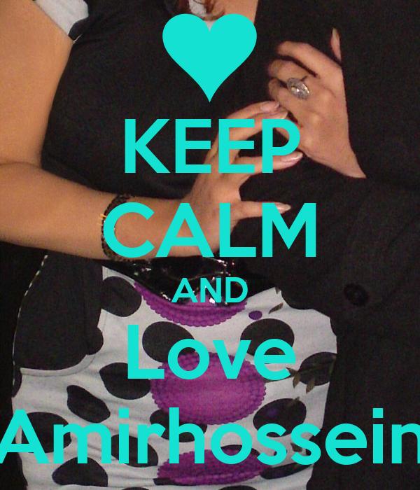 KEEP CALM AND Love Amirhossein
