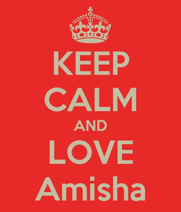 KEEP CALM AND LOVE Amisha