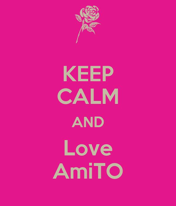 KEEP CALM AND Love AmiTO