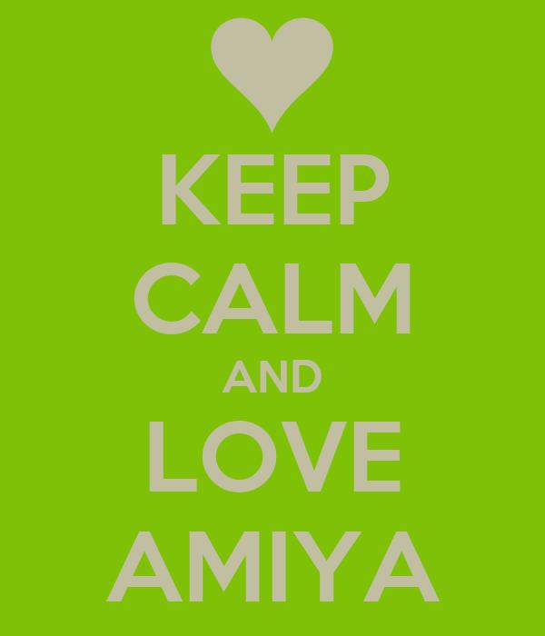 KEEP CALM AND LOVE AMIYA