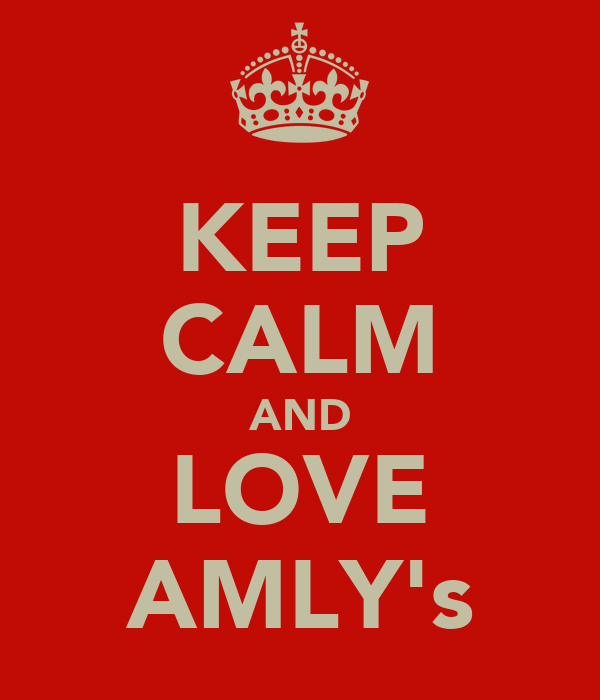 KEEP CALM AND LOVE AMLY's