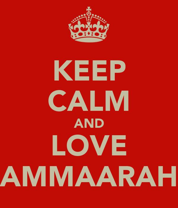 KEEP CALM AND LOVE AMMAARAH