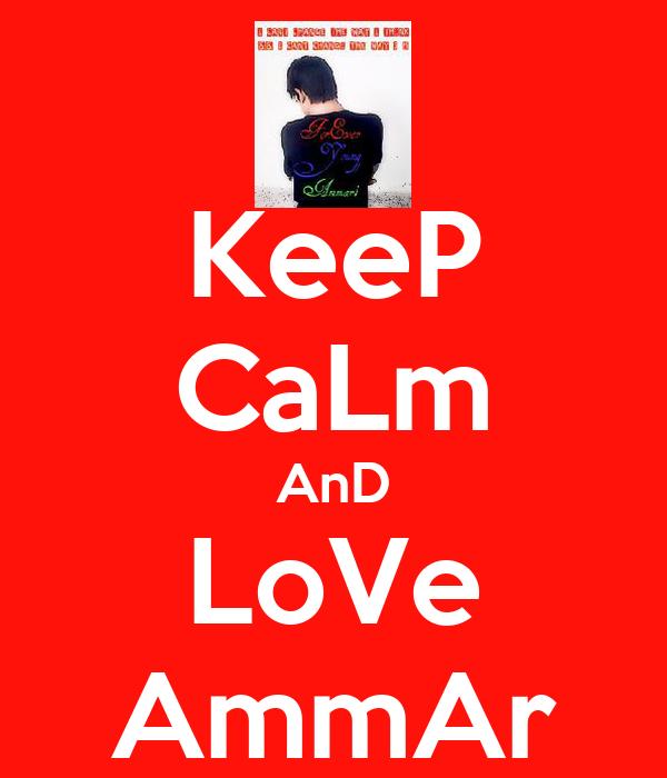 KeeP CaLm AnD LoVe AmmAr