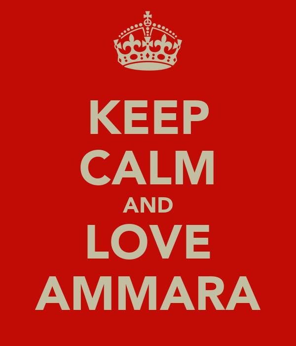 KEEP CALM AND LOVE AMMARA