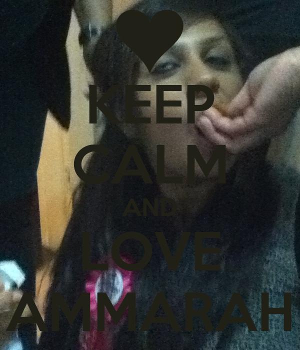 KEEP CALM AND LOVE AMMARAH