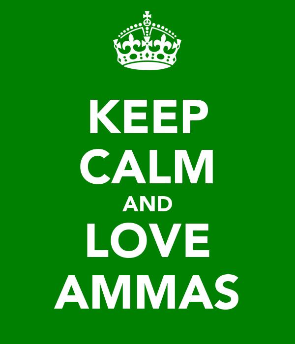 KEEP CALM AND LOVE AMMAS