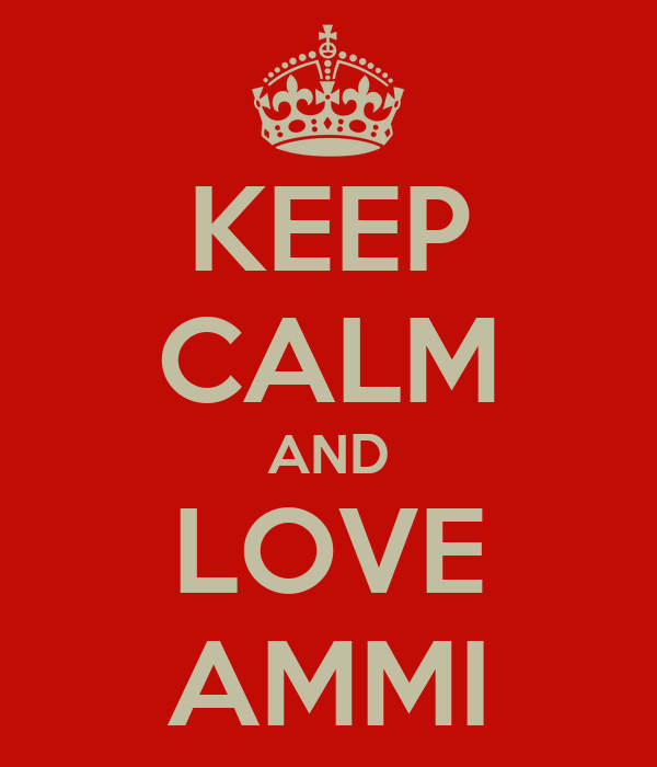 KEEP CALM AND LOVE AMMI