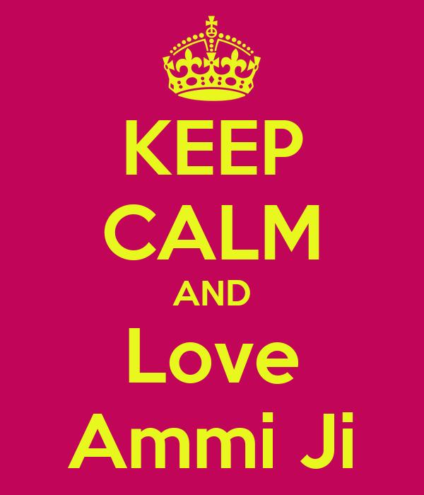 KEEP CALM AND Love Ammi Ji