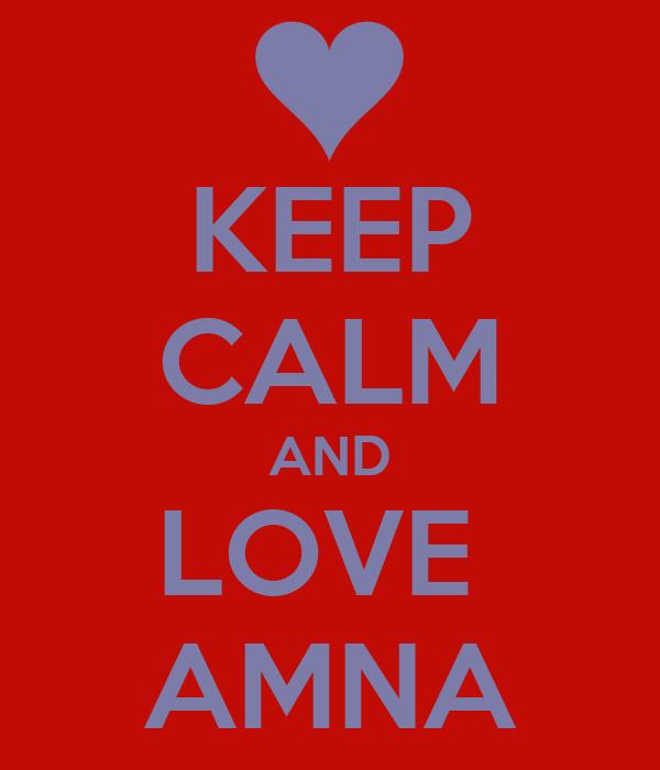 KEEP CALM AND LOVE  AMNA