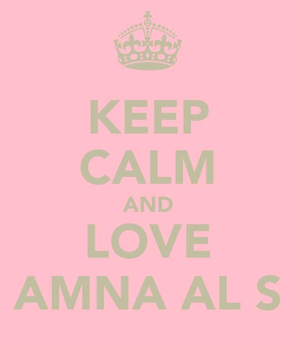 KEEP CALM AND LOVE AMNA AL S