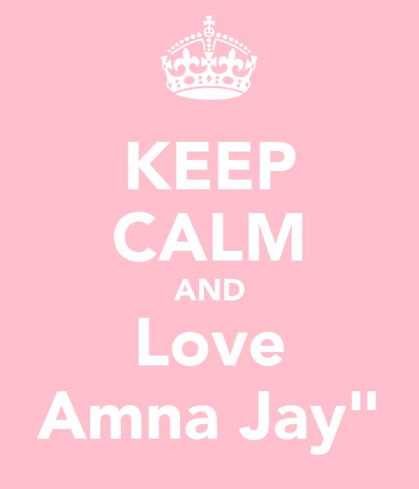 "KEEP CALM AND Love Amna Jay"""