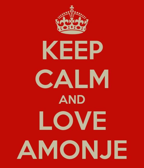 KEEP CALM AND LOVE AMONJE