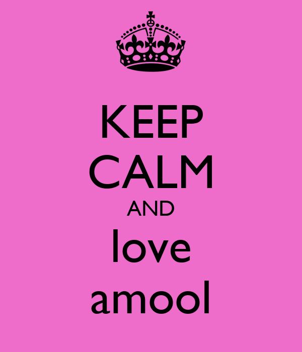 KEEP CALM AND love amool