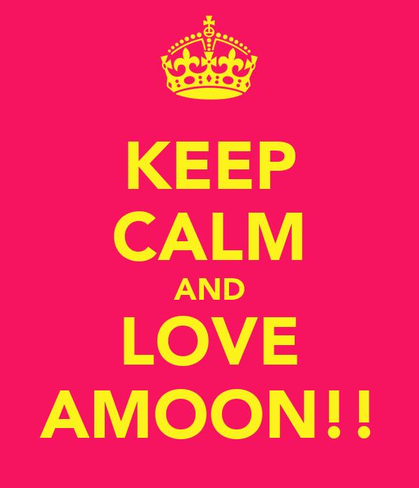 KEEP CALM AND LOVE AMOON!!