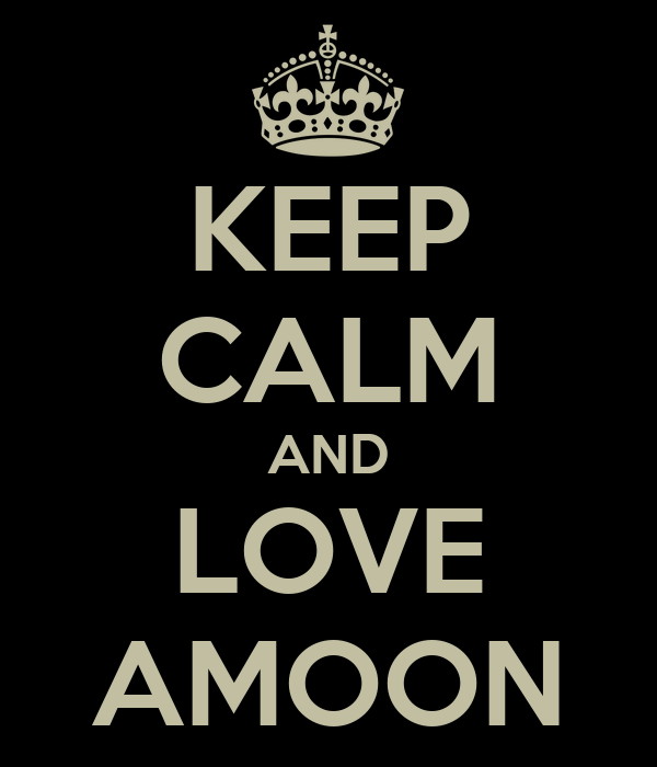 KEEP CALM AND LOVE AMOON
