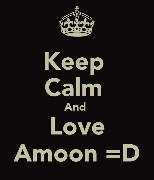 Keep  Calm  And  Love Amoon =D