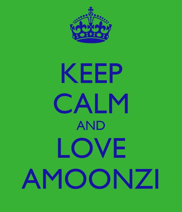 KEEP CALM AND LOVE AMOONZI