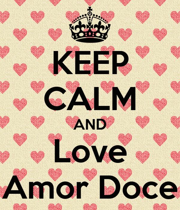 KEEP CALM AND Love Amor Doce