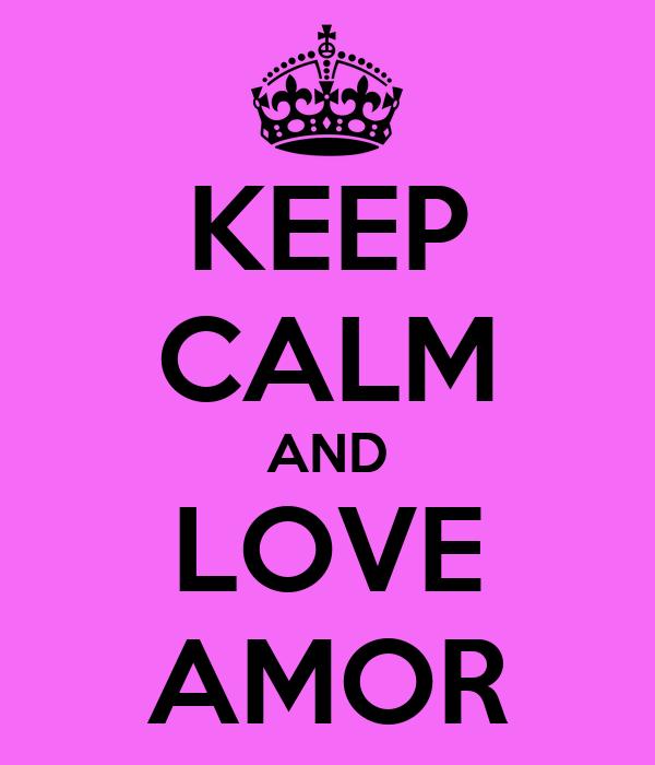 KEEP CALM AND LOVE AMOR