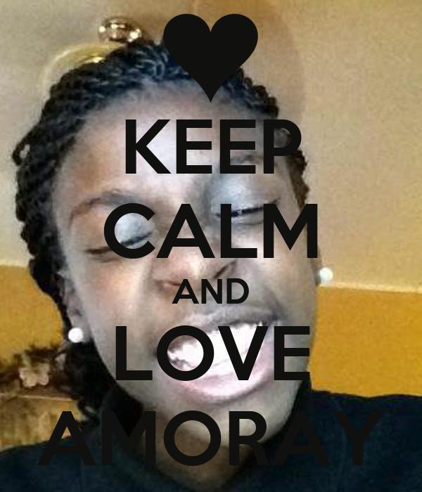 KEEP CALM AND LOVE AMORAY