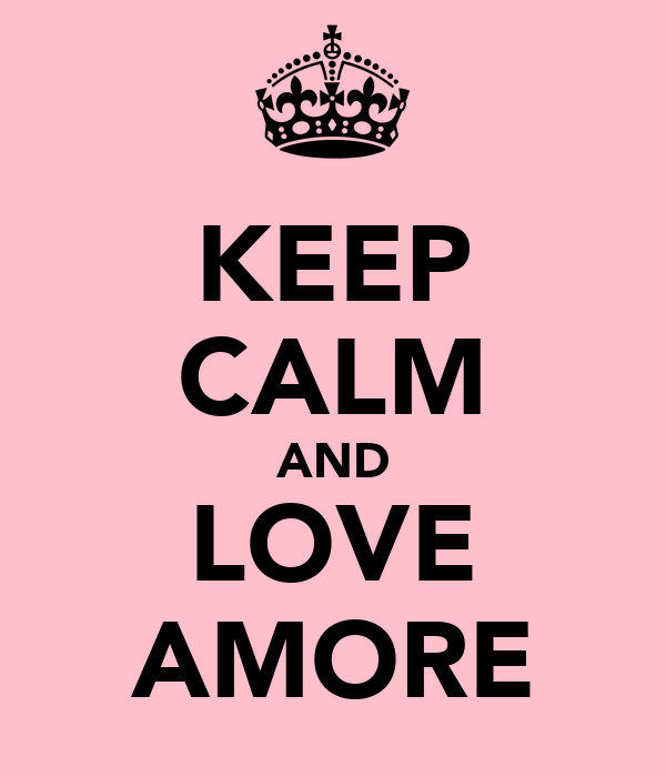 KEEP CALM AND LOVE AMORE