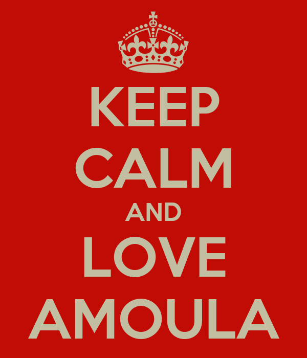 KEEP CALM AND LOVE AMOULA