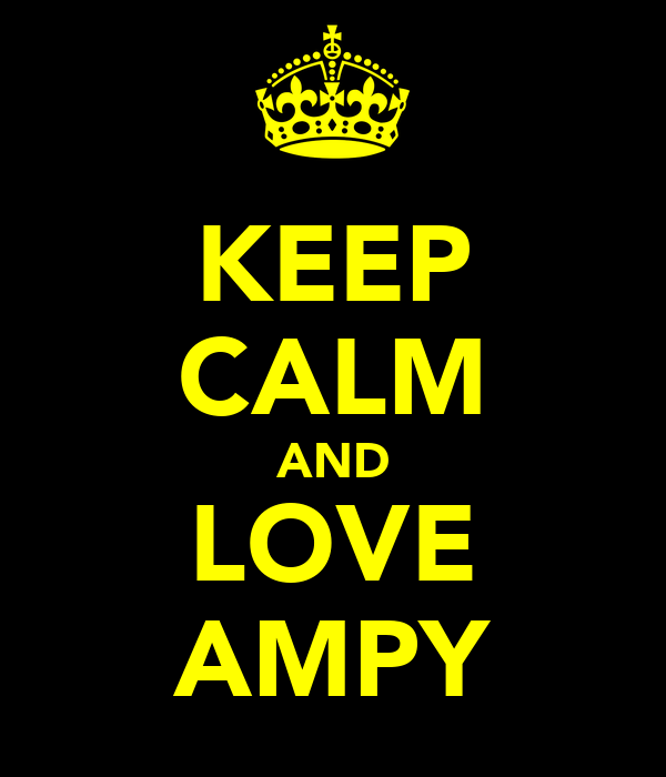 KEEP CALM AND LOVE AMPY
