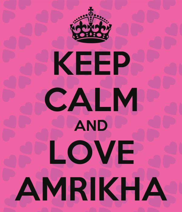 KEEP CALM AND LOVE AMRIKHA