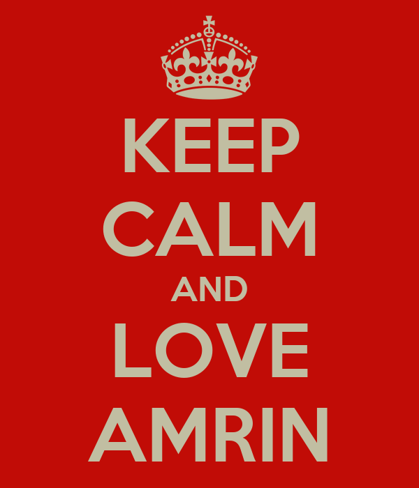 KEEP CALM AND LOVE AMRIN