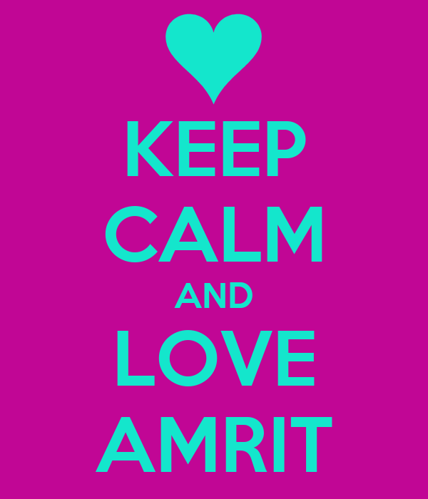 KEEP CALM AND LOVE AMRIT