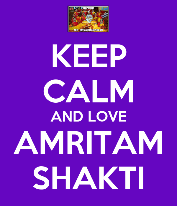 KEEP CALM AND LOVE AMRITAM SHAKTI