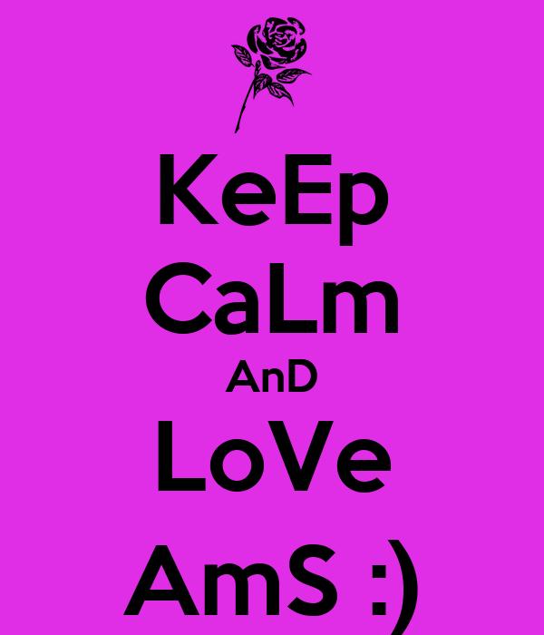 KeEp CaLm AnD LoVe AmS :)