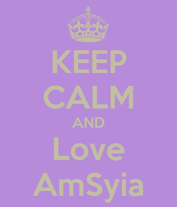 KEEP CALM AND Love AmSyia