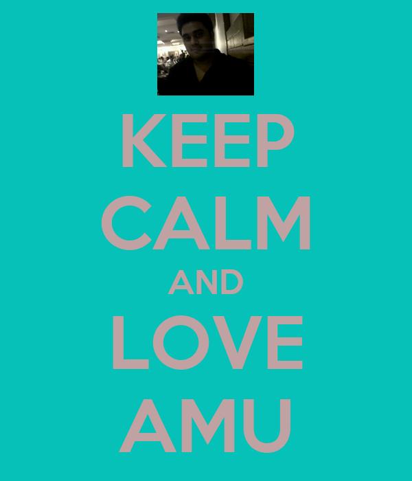 KEEP CALM AND LOVE AMU