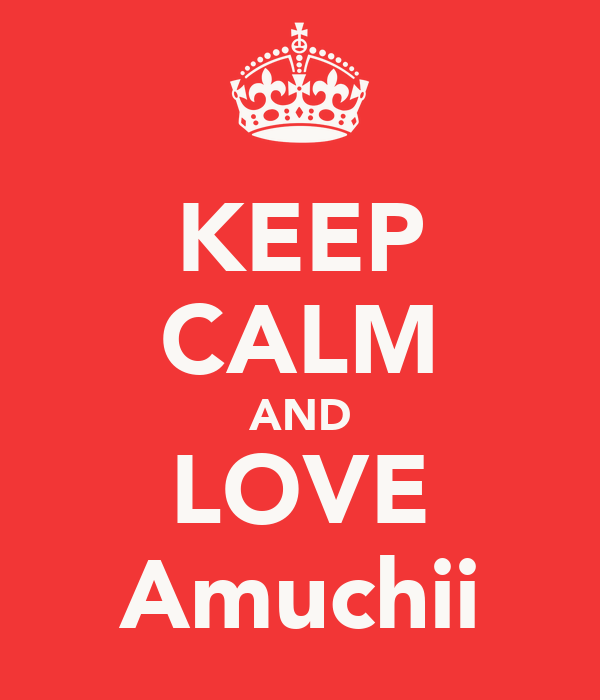 KEEP CALM AND LOVE Amuchii