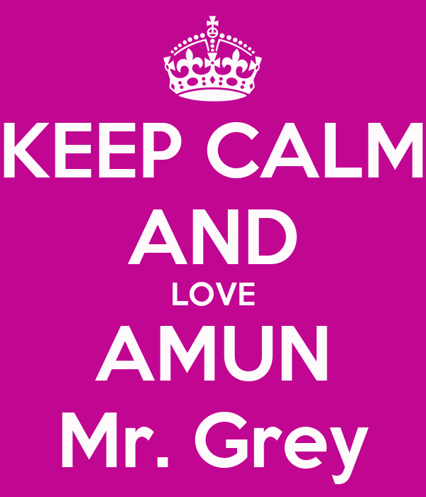 KEEP CALM AND LOVE AMUN Mr. Grey