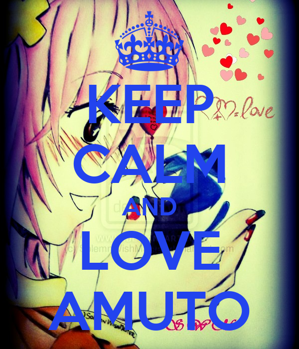 KEEP CALM AND LOVE AMUTO