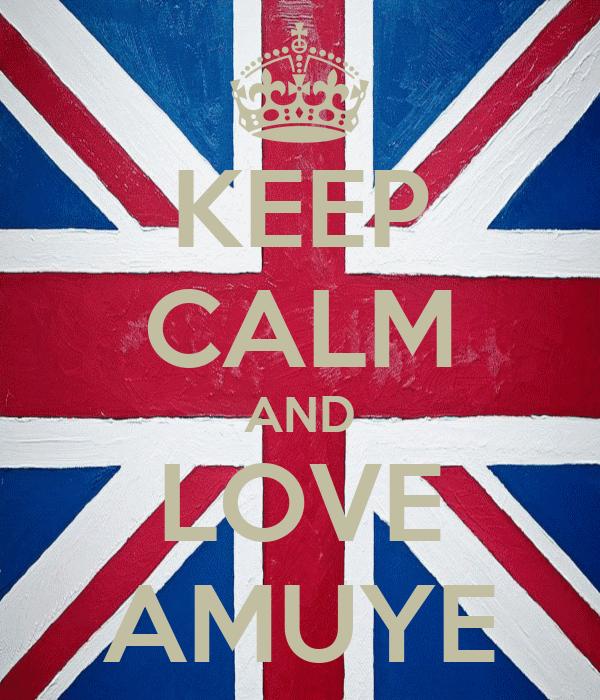 KEEP CALM AND LOVE AMUYE