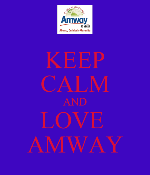 KEEP CALM AND LOVE  AMWAY