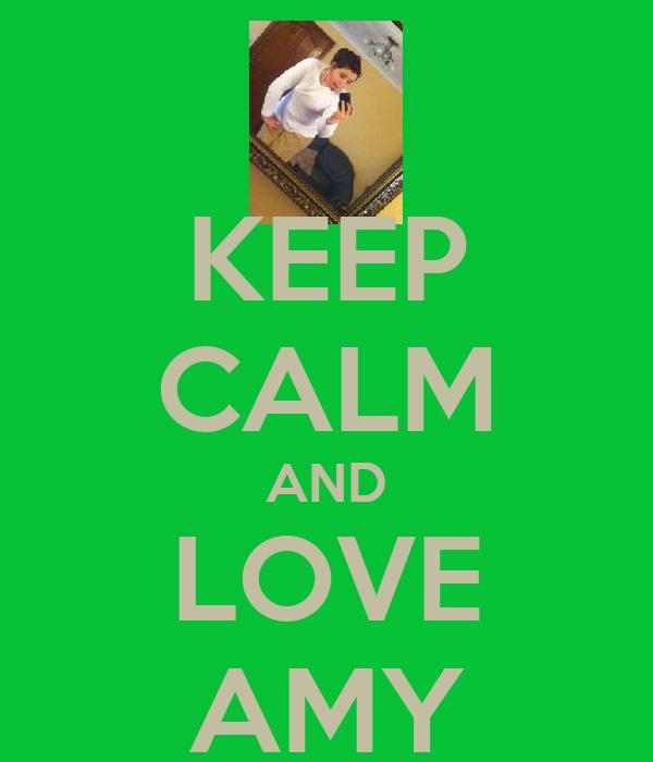 KEEP CALM AND LOVE AMY