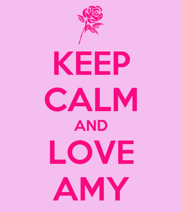 KEEP CALM AND LOVE AMY