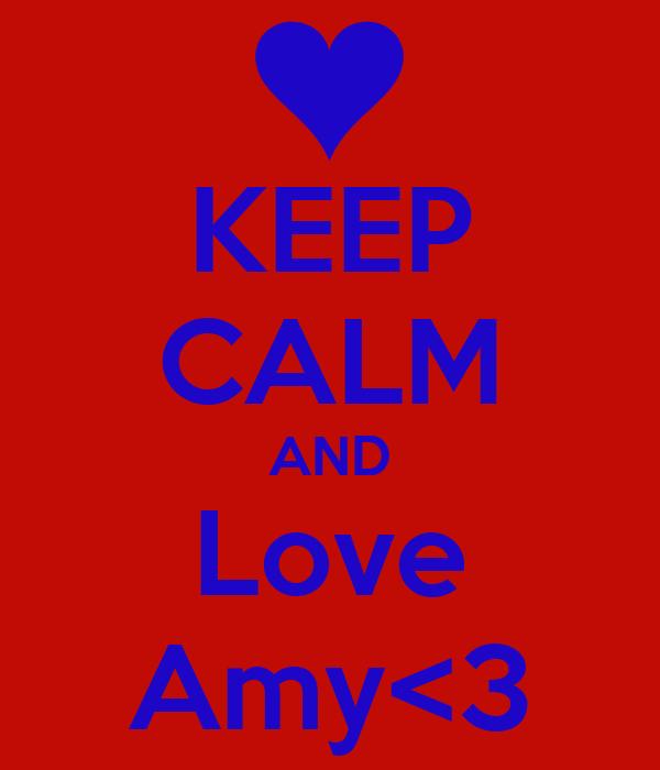 KEEP CALM AND Love Amy<3