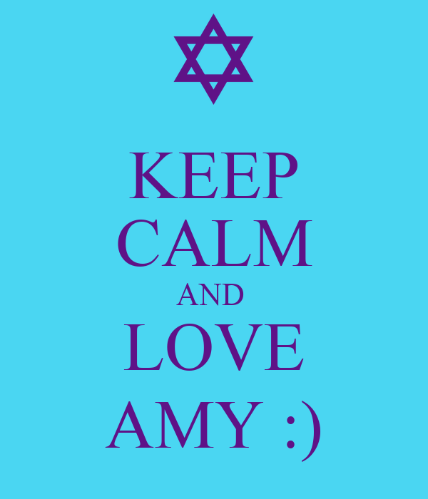 KEEP CALM AND  LOVE AMY :)