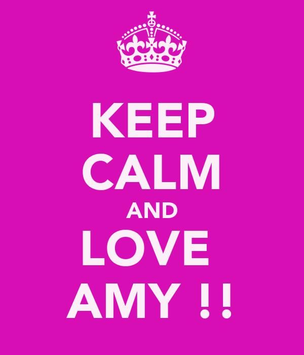KEEP CALM AND LOVE  AMY !!