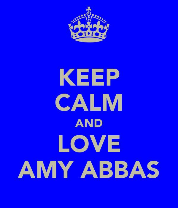 KEEP CALM AND LOVE AMY ABBAS