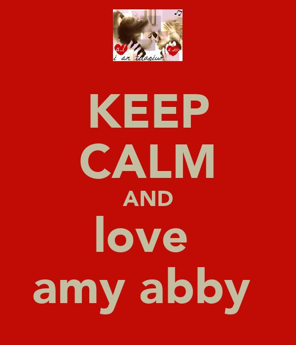 KEEP CALM AND love  amy abby