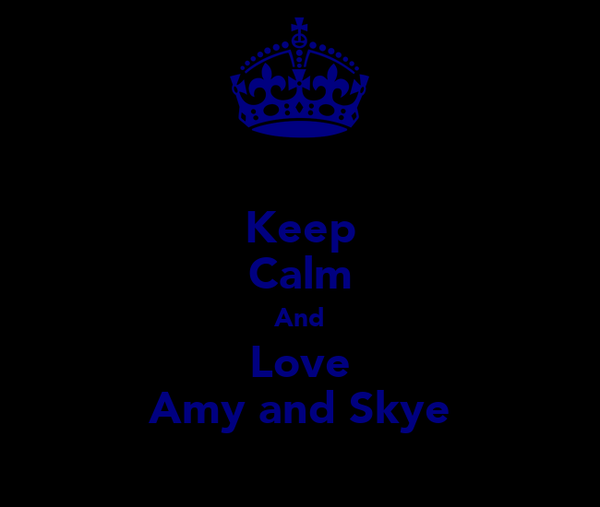 Keep Calm And Love Amy and Skye