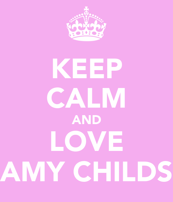 KEEP CALM AND LOVE AMY CHILDS